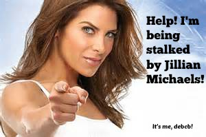 Help! I'm being stalked by Jillian Michaels!