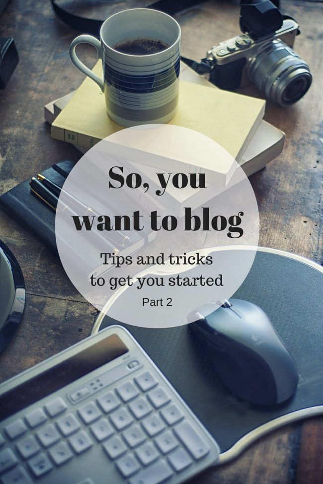 So you want to blog- Part 2
