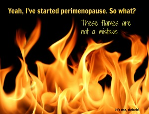 Yeah. I've started perimenopause. So what?
